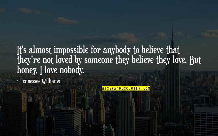 Honey Love Quotes By Tennessee Williams: It's almost impossible for anybody to believe that