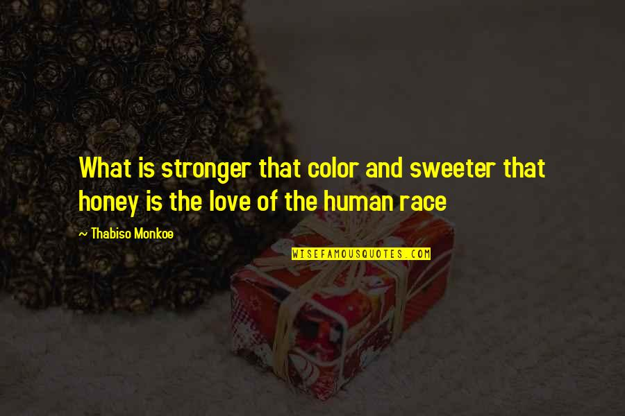 Honey Love Quotes By Thabiso Monkoe: What is stronger that color and sweeter that
