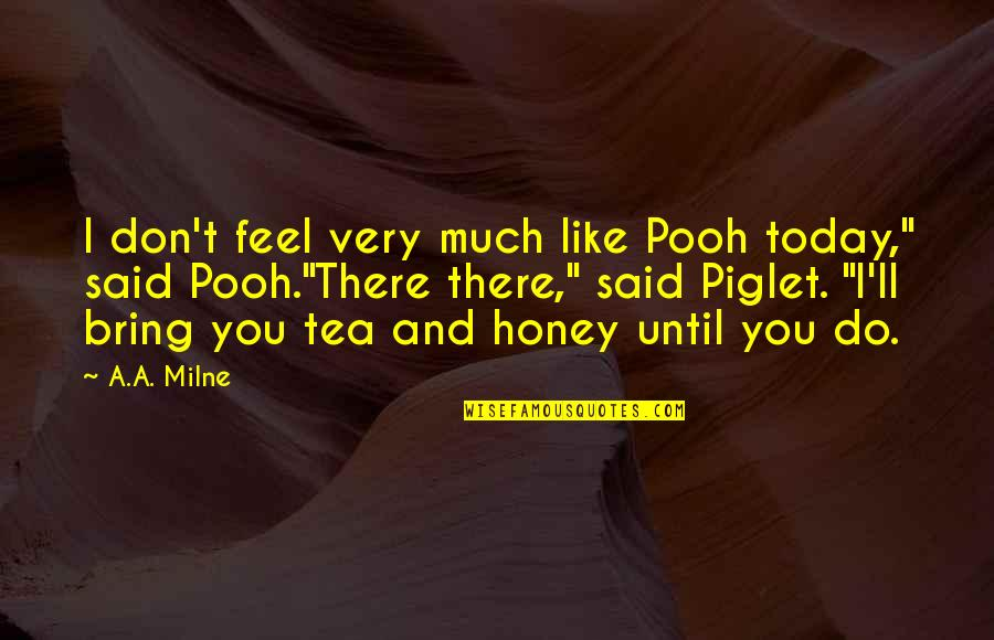 Honey Pooh Quotes By A.A. Milne: I don't feel very much like Pooh today,""
