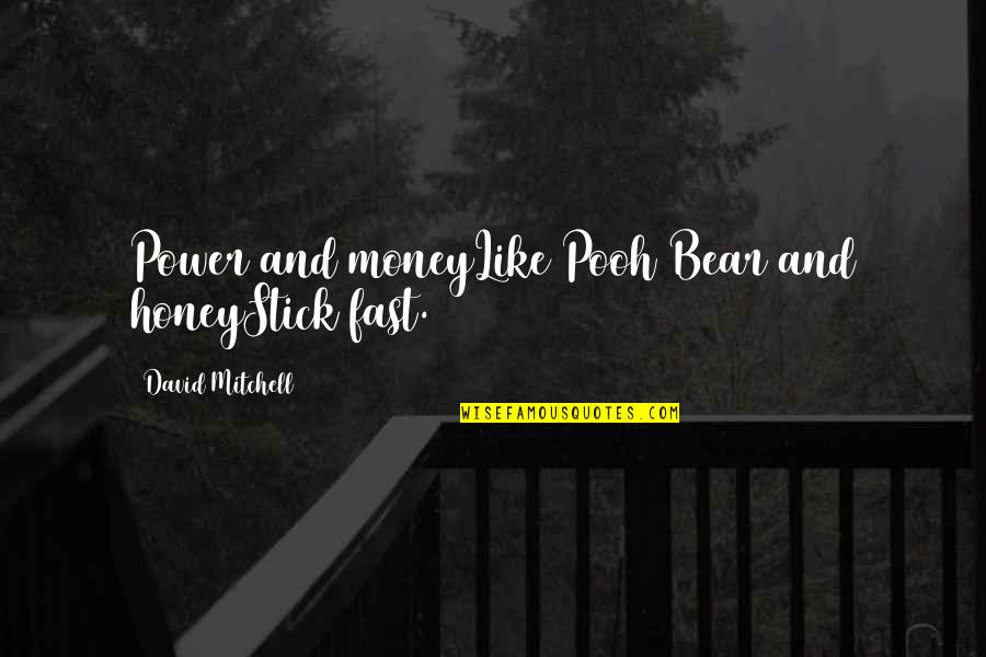 Honey Pooh Quotes By David Mitchell: Power and moneyLike Pooh Bear and honeyStick fast.