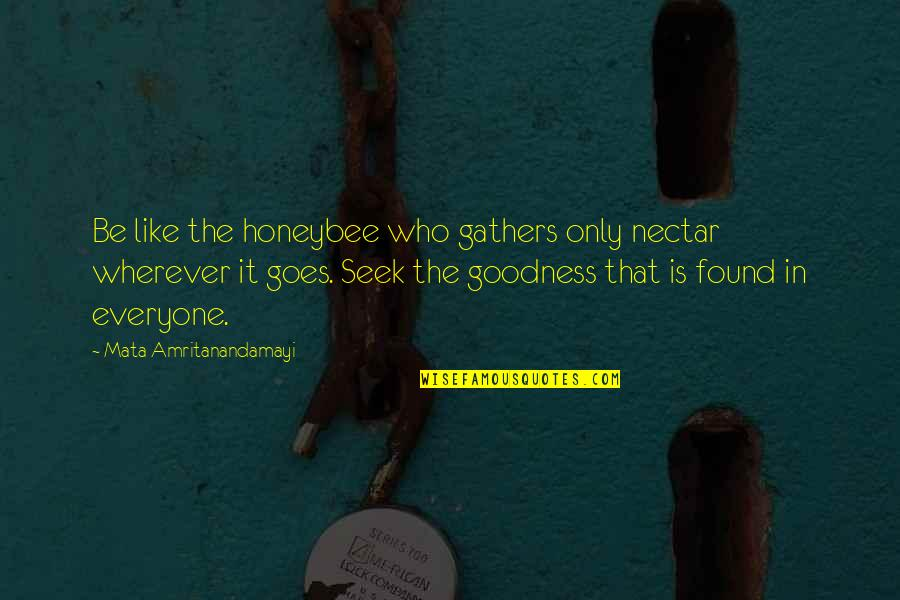 Honeybee Quotes By Mata Amritanandamayi: Be like the honeybee who gathers only nectar