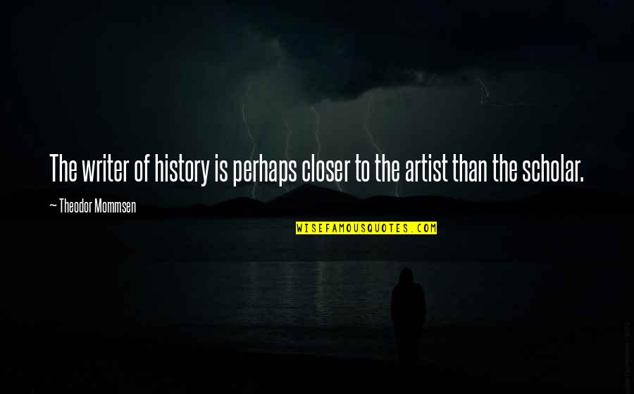 Honeybee Quotes By Theodor Mommsen: The writer of history is perhaps closer to