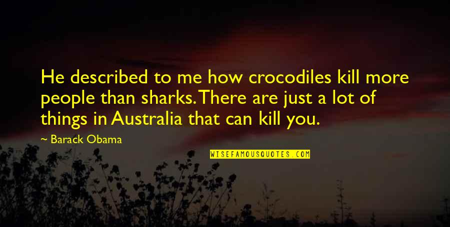 Hongzhi Zhengjue Quotes By Barack Obama: He described to me how crocodiles kill more