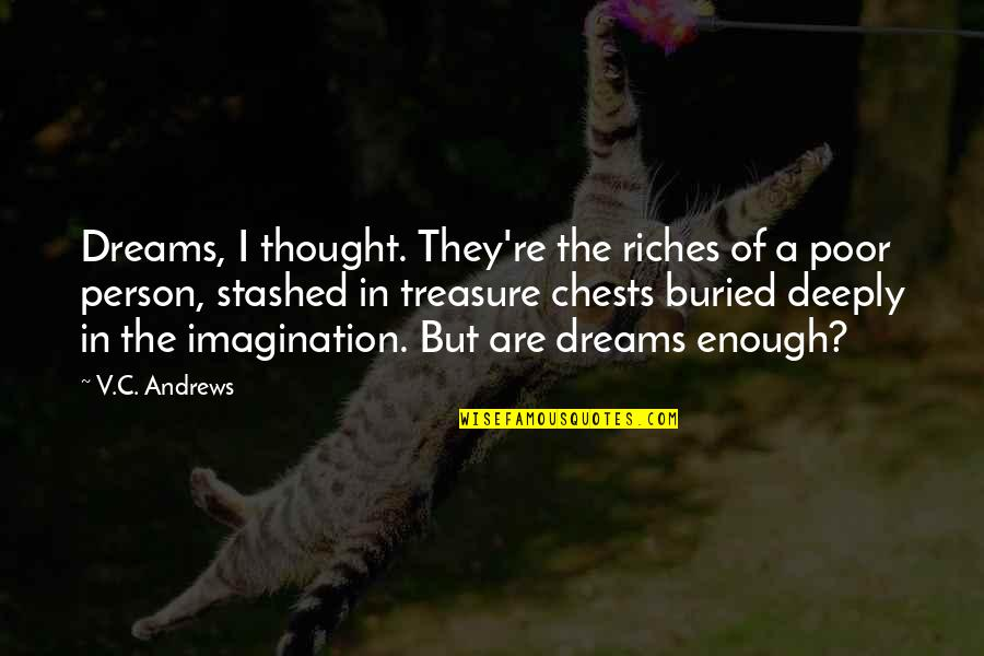 Hongzhi Zhengjue Quotes By V.C. Andrews: Dreams, I thought. They're the riches of a