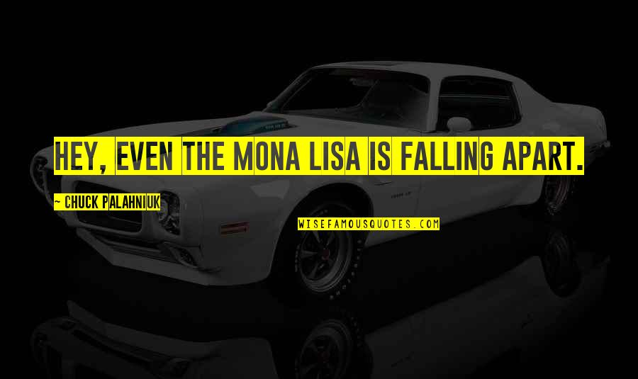 Honor Soldiers Quotes By Chuck Palahniuk: Hey, even the Mona Lisa is falling apart.