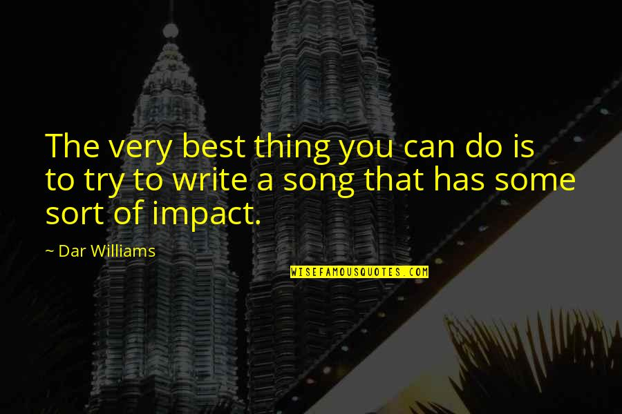 Honor Soldiers Quotes By Dar Williams: The very best thing you can do is