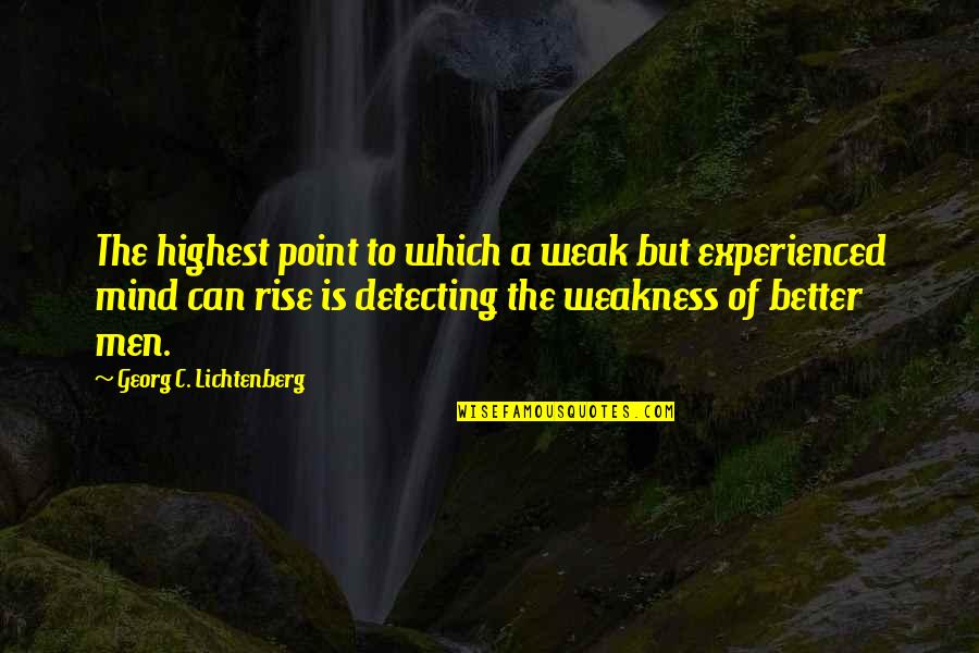 Honor Soldiers Quotes By Georg C. Lichtenberg: The highest point to which a weak but