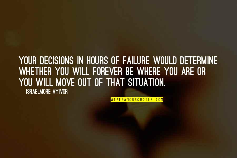 Honor Soldiers Quotes By Israelmore Ayivor: Your decisions in hours of failure would determine