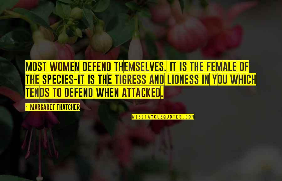 Honor Soldiers Quotes By Margaret Thatcher: Most women defend themselves. It is the female