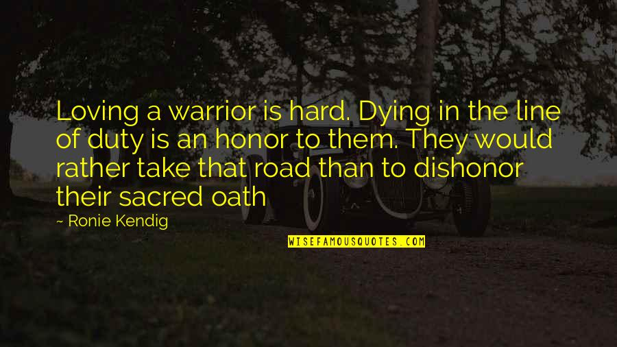 Honor Soldiers Quotes By Ronie Kendig: Loving a warrior is hard. Dying in the