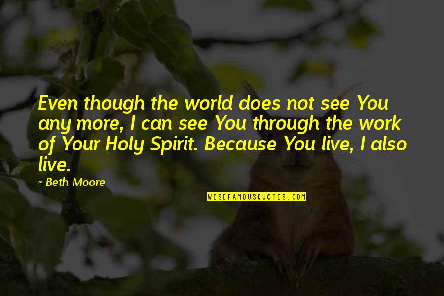 Honor Your Husband Quotes By Beth Moore: Even though the world does not see You