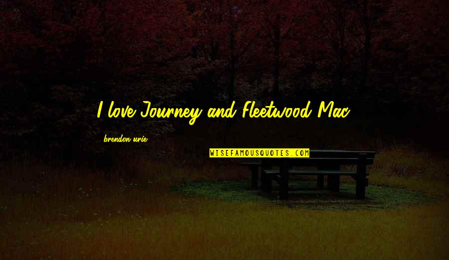 Honor Your Husband Quotes By Brendon Urie: I love Journey and Fleetwood Mac.
