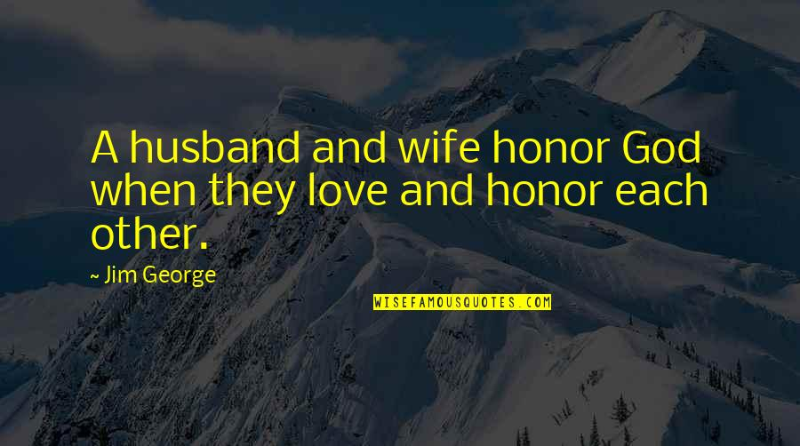 Honor Your Husband Quotes By Jim George: A husband and wife honor God when they