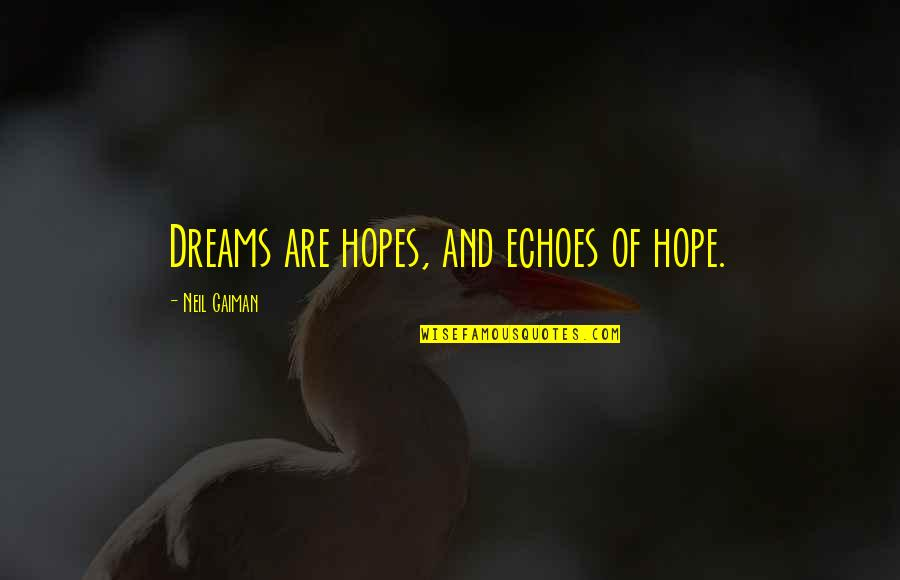 Honor Your Husband Quotes By Neil Gaiman: Dreams are hopes, and echoes of hope.