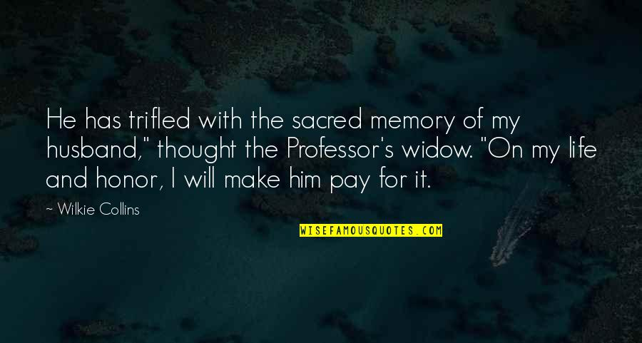 Honor Your Husband Quotes By Wilkie Collins: He has trifled with the sacred memory of