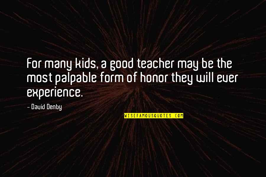 Honor Your Teacher Quotes By David Denby: For many kids, a good teacher may be