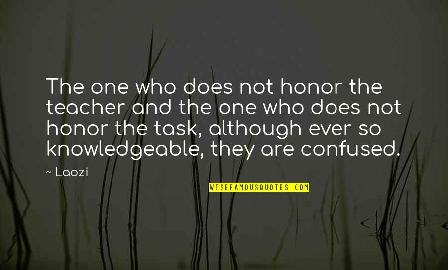 Honor Your Teacher Quotes By Laozi: The one who does not honor the teacher