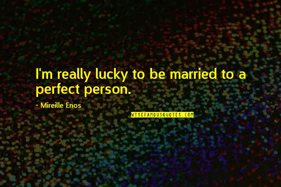Honor Your Teacher Quotes By Mireille Enos: I'm really lucky to be married to a