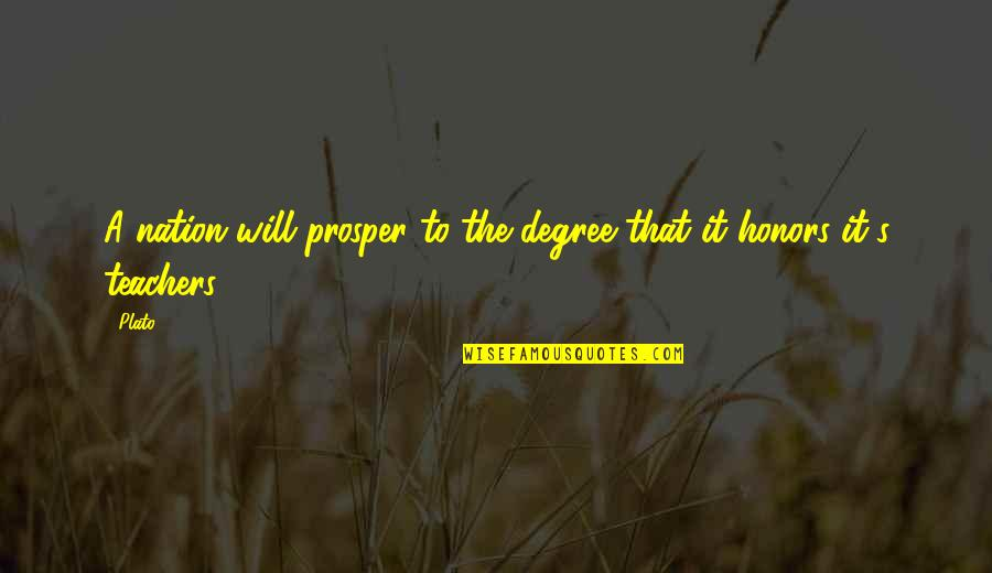 Honor Your Teacher Quotes By Plato: A nation will prosper to the degree that