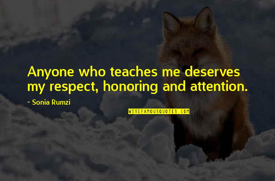 Honor Your Teacher Quotes By Sonia Rumzi: Anyone who teaches me deserves my respect, honoring