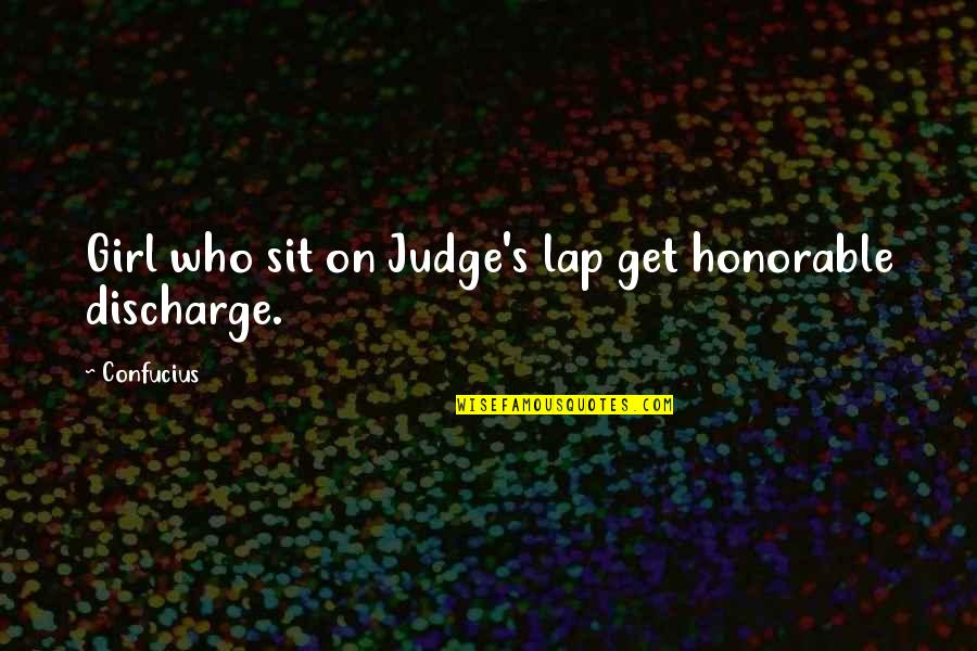 Honorable Discharge Quotes By Confucius: Girl who sit on Judge's lap get honorable