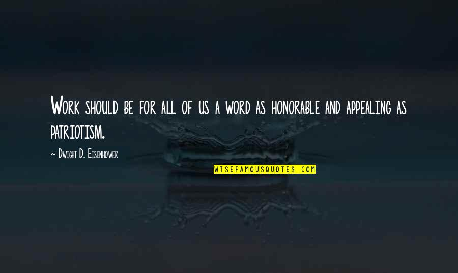 Honorable Work Quotes By Dwight D. Eisenhower: Work should be for all of us a