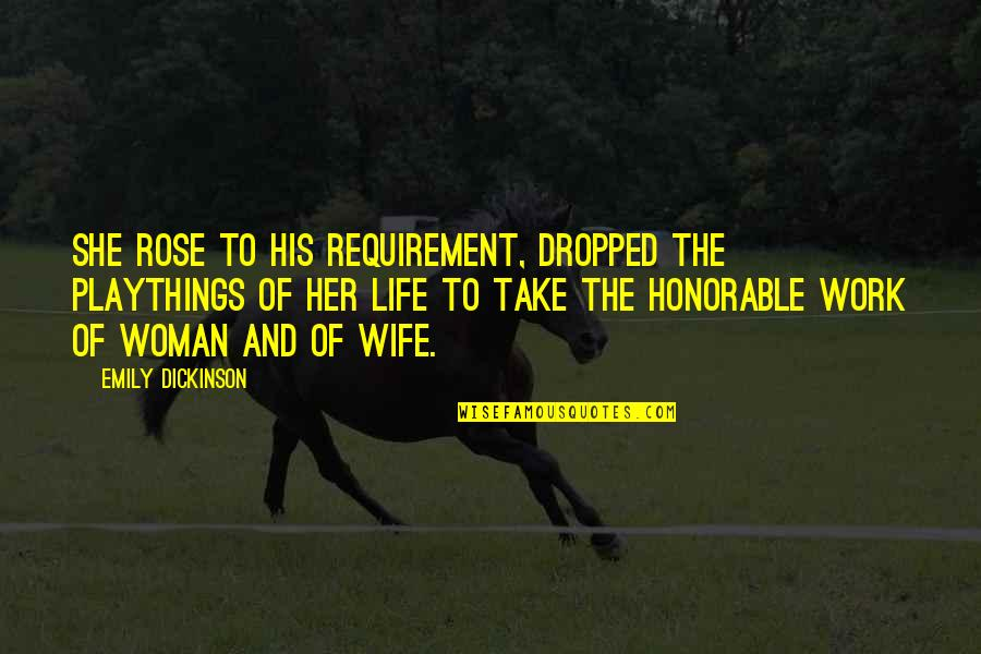 Honorable Work Quotes By Emily Dickinson: She rose to his requirement, dropped The playthings