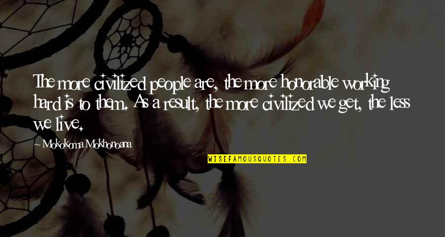 Honorable Work Quotes By Mokokoma Mokhonoana: The more civilized people are, the more honorable