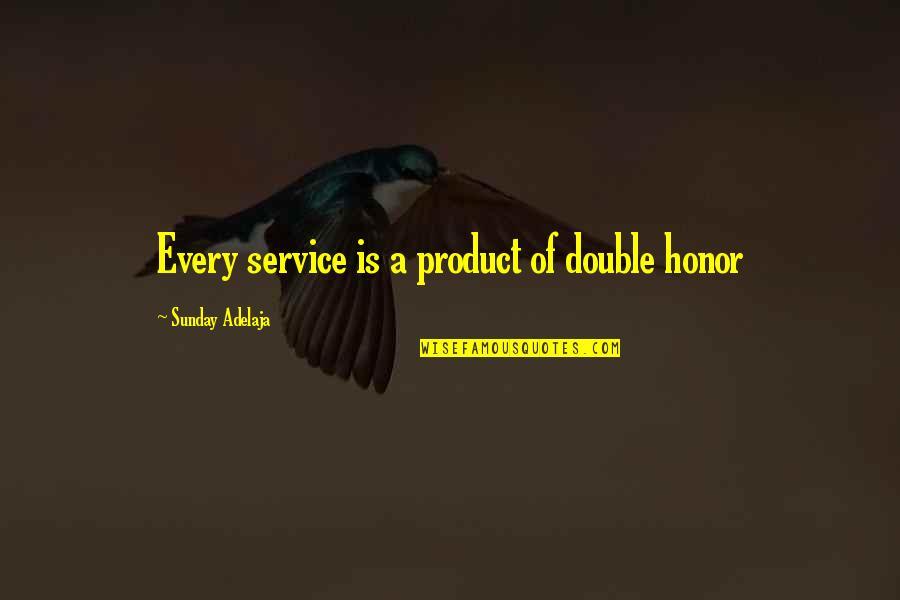 Honorable Work Quotes By Sunday Adelaja: Every service is a product of double honor