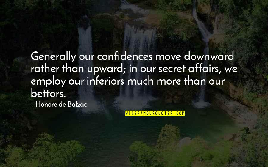 Honore De Balzac Quotes By Honore De Balzac: Generally our confidences move downward rather than upward;