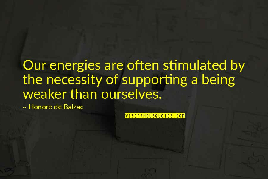 Honore De Balzac Quotes By Honore De Balzac: Our energies are often stimulated by the necessity