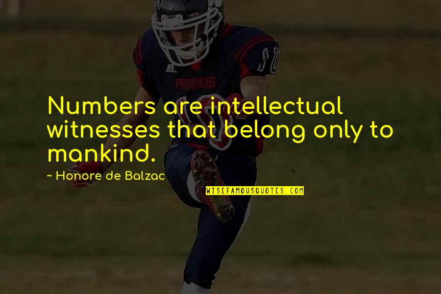Honore De Balzac Quotes By Honore De Balzac: Numbers are intellectual witnesses that belong only to
