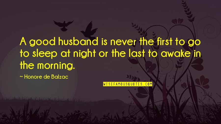 Honore De Balzac Quotes By Honore De Balzac: A good husband is never the first to