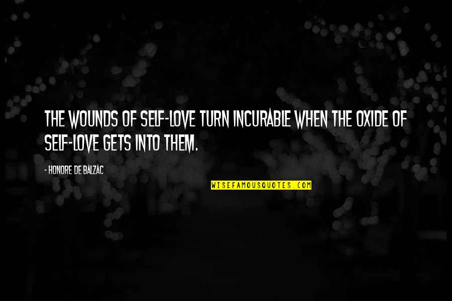 Honore De Balzac Quotes By Honore De Balzac: The wounds of self-love turn incurable when the