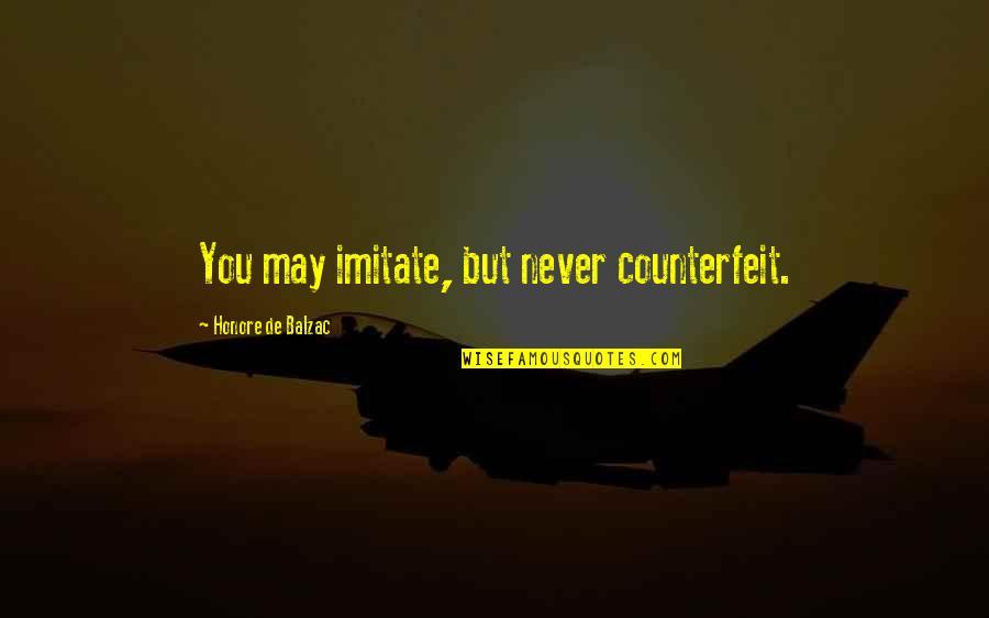 Honore De Balzac Quotes By Honore De Balzac: You may imitate, but never counterfeit.