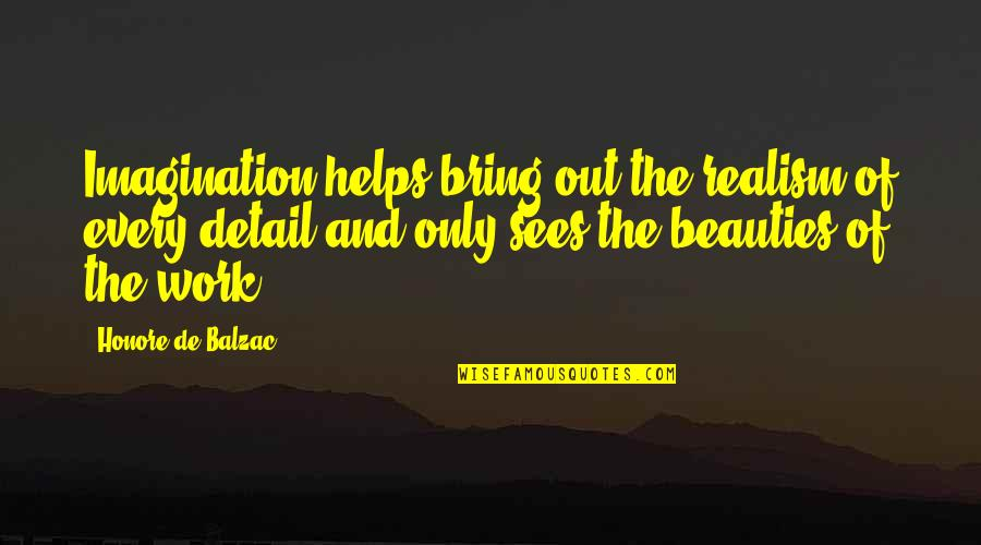 Honore De Balzac Quotes By Honore De Balzac: Imagination helps bring out the realism of every