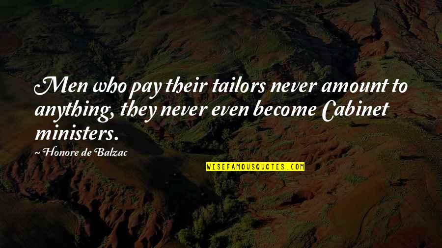 Honore De Balzac Quotes By Honore De Balzac: Men who pay their tailors never amount to