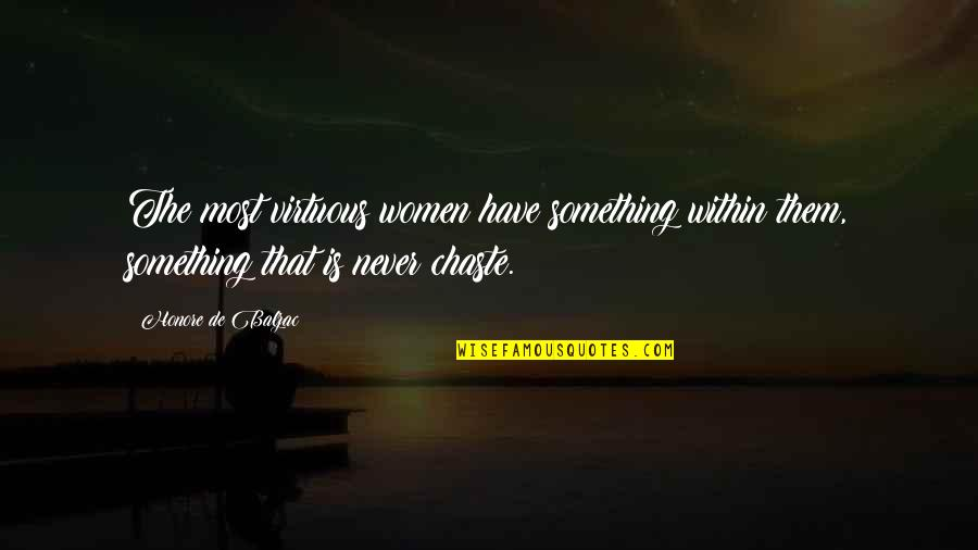 Honore De Balzac Quotes By Honore De Balzac: The most virtuous women have something within them,
