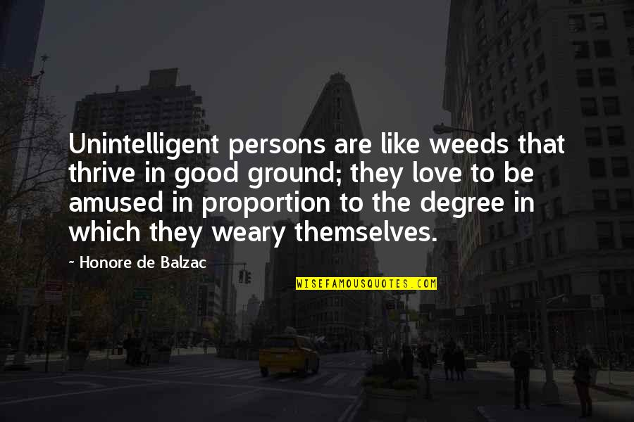 Honore De Balzac Quotes By Honore De Balzac: Unintelligent persons are like weeds that thrive in