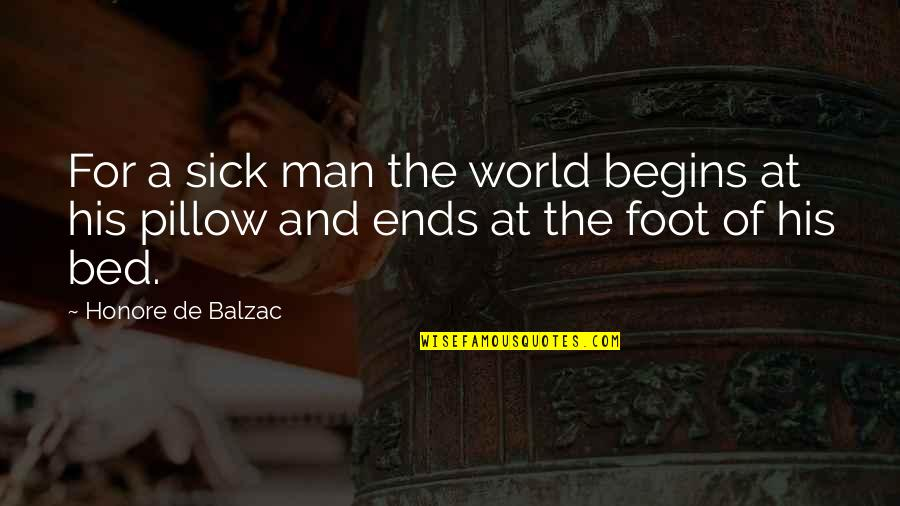 Honore De Balzac Quotes By Honore De Balzac: For a sick man the world begins at