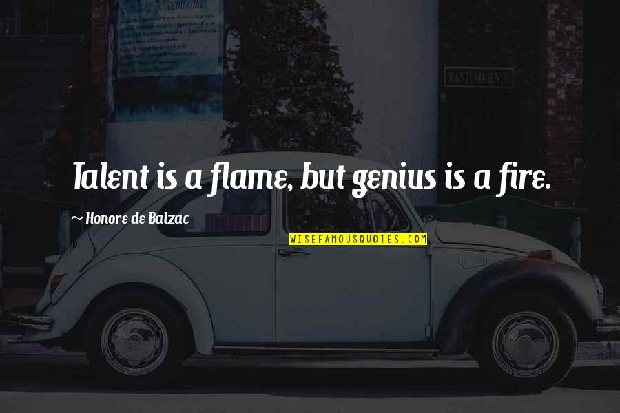 Honore De Balzac Quotes By Honore De Balzac: Talent is a flame, but genius is a