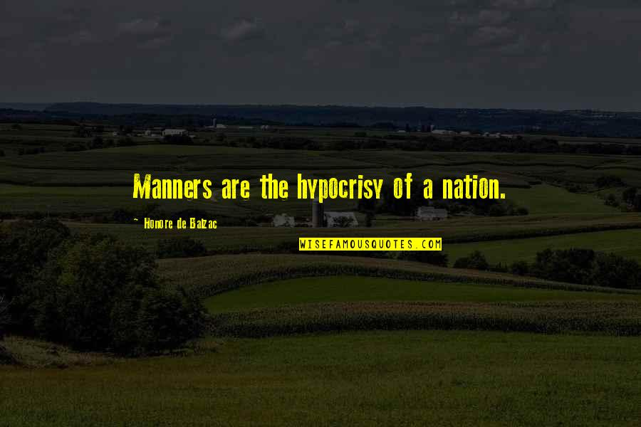 Honore De Balzac Quotes By Honore De Balzac: Manners are the hypocrisy of a nation.