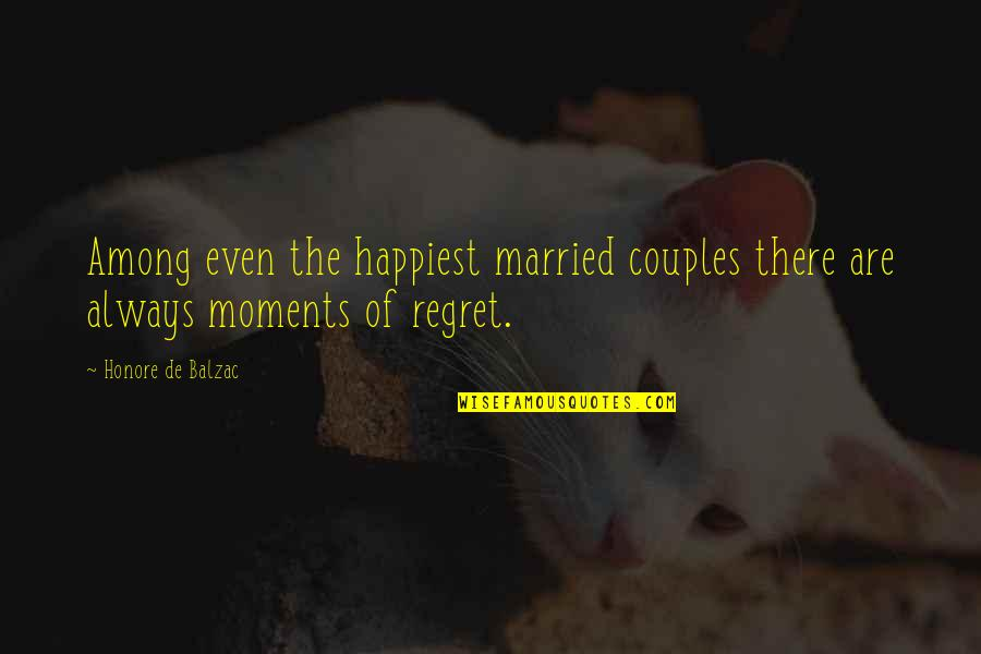Honore De Balzac Quotes By Honore De Balzac: Among even the happiest married couples there are