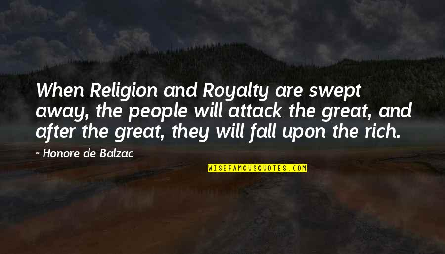 Honore De Balzac Quotes By Honore De Balzac: When Religion and Royalty are swept away, the