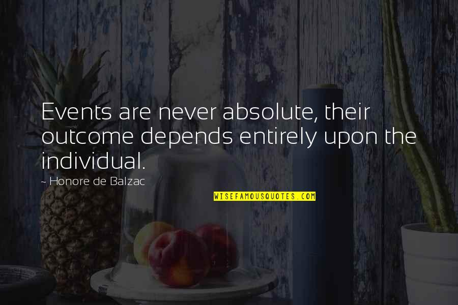 Honore De Balzac Quotes By Honore De Balzac: Events are never absolute, their outcome depends entirely