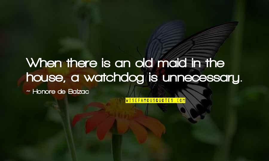 Honore De Balzac Quotes By Honore De Balzac: When there is an old maid in the