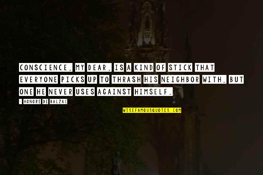Honore De Balzac Quotes By Honore De Balzac: Conscience, my dear, is a kind of stick