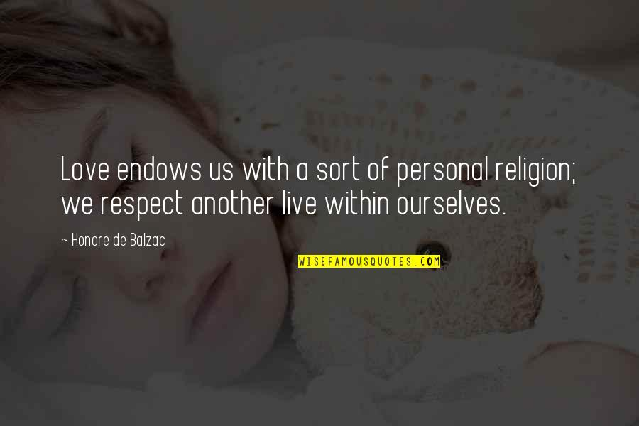 Honore De Balzac Quotes By Honore De Balzac: Love endows us with a sort of personal
