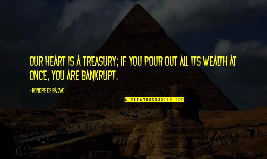 Honore De Balzac Quotes By Honore De Balzac: Our heart is a treasury; if you pour