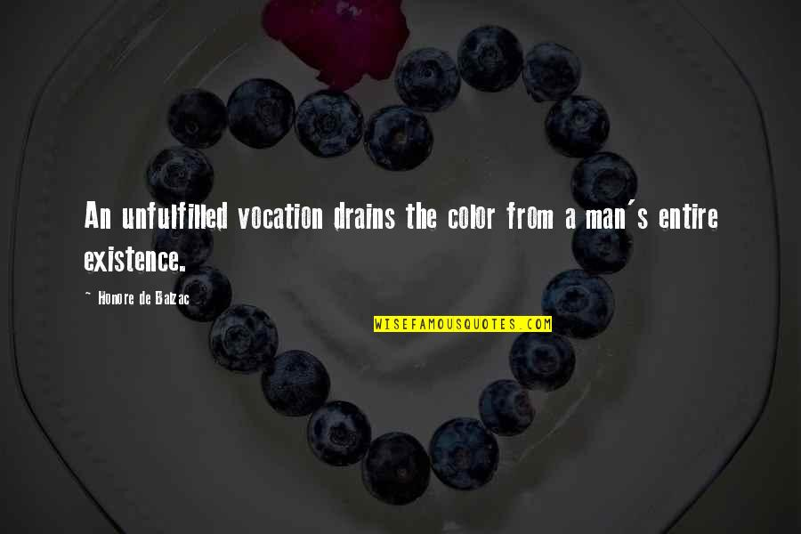 Honore De Balzac Quotes By Honore De Balzac: An unfulfilled vocation drains the color from a